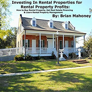 Investing in Rental Properties for Rental Property Profits: How to Buy Rental Property, Get Real Estate Financing, & Learn Rental Property Management audiobook cover art