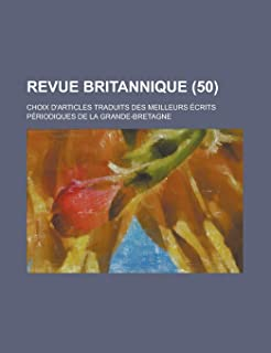 Revue Britannique; Choix D'Articles Traduits Des Meilleurs Ecrits Periodiques de La Grande-Bretagne (50 )