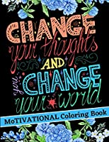 Change your thoughts and change your world - Motivational Coloring Book: Amazing Good Vibes Coloring Book with Positive Affirmations for Self Confidence and Relaxation Adult Coloring Books Motivational and Inspirational Quotes Motivational Coloring Book with Empowering Quotes for everyone
