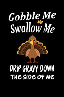 Gobble Me Swallow Me Drip Gravy Down The Side of Me: Notebook Journal Ideas Gifts For Women,Man,Funny Thanksgiving Turkey ...