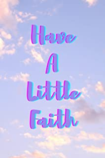 Have A Little Faith Notebook / Journal / Diary: 6 x 9 in size