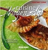 La cuisine du Moyen Age - Recettes pour aujourd'hui