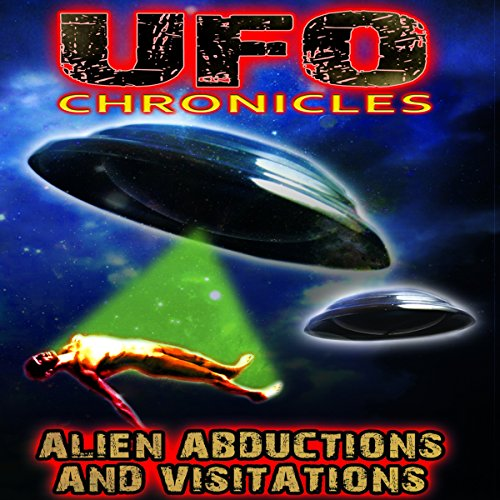UFO Chronicles: Alien Abductions and Visitations audiobook cover art