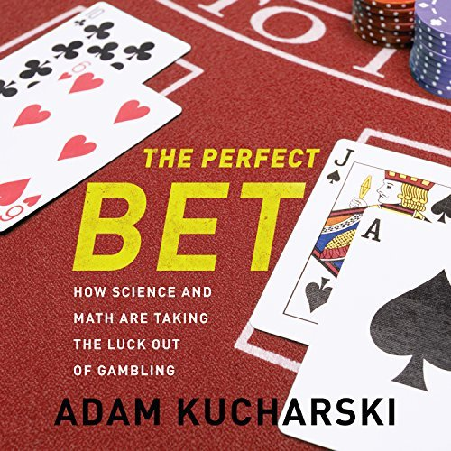 The Perfect Bet: How Science and Math Are Taking the Luck Out of Gambling by Adam Kucharski (2016-02-23)