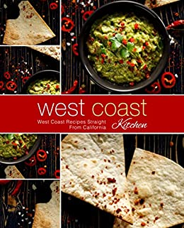 West Coast Kitchen: West Coast Recipes Straight from California by [BookSumo Press]