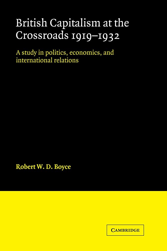 ポイント疑問に思う仮説British Capitalism at the Crossroads, 1919-1932: A Study in Politics, Economics, and International Relations