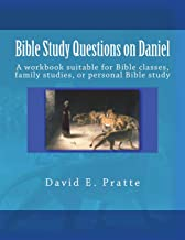Bible Study Questions on Daniel: A workbook suitable for Bible classes, family studies, or personal Bible study