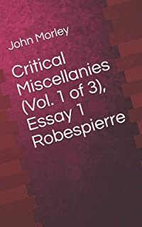 Critical Miscellanies (Vol. 1 of 3), Essay 1 Robespierre