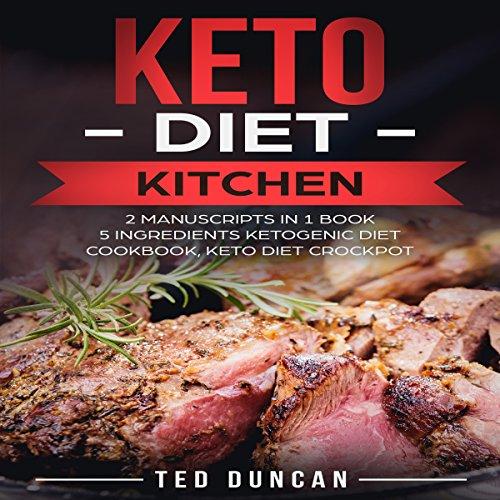 Keto Diet Kitchen: (2 Manuscripts in 1 Book) 5 Ingredients Ketogenic Diet Cookbook, Keto Diet Crockpot audiobook cover art