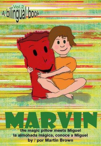 Marvin the magic pillow: the magic pillow meets Miguel / la almohada mágica conoce a Miguel (English Edition)