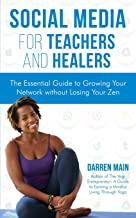 Social Media for Teachers and Healers: The Essential Guide to Growing Your Network without Losing Your Zen