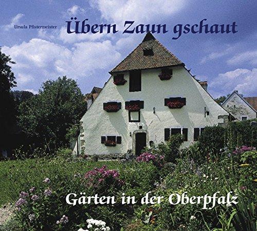 Übern Zaun gschaut: Gärten in der Oberpfalz