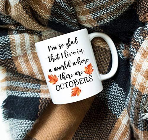 Bru565und - Taza de otoño, diseño con texto en inglés 'I'm So Glad That I Live in a world where There are octobers, Octobers, taza, taza, regalo, hoja, calabaza, taza de Halloween, regalo de cumpleaños de Navidad