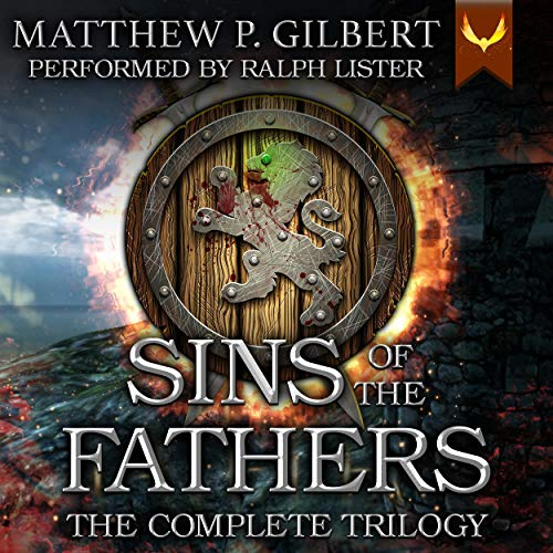 Sins of the Fathers: The Complete Trilogy Audiobook By Matthew P. Gilbert cover art