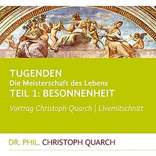 Besonnenheit     Tugenden - Die Meisterschaft des Lebens 1              Autor:                                                                                                                                 Christoph Quarch                               Sprecher:                                                                                                                                 Christoph Quarch                      Spieldauer: 1 Std. und 5 Min.     5 Bewertungen     Gesamt 4,8