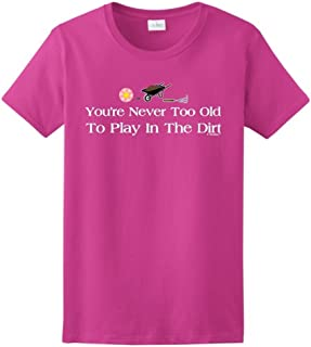 Gardening Gift Never Too Old to Play in The Dirt Ladies T-Shirt
