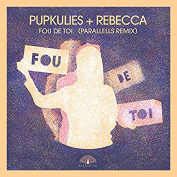 Fou de Toi (Parallells Remix)