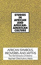 African Symbols, Proverbs and Myths: The Hermeneutics of Destiny (Studies in African and Afro-American Culture)