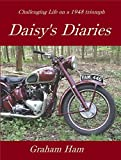 Challenging life on a 1948 Triumph Motorcycle: Daisy's Diary (Daisy's Diaries Book 1)