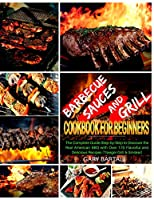Barbecue Sauces and Grill Cookbook For Beginners: The Complete Guide Step-by-Step to Discover the Real American BBQ with Over 170 Flavorful and Delicious Recipes (Traeger Grill & Smoker) (The Complete Barbecue Cookbook)