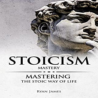Stoicism Mastery     Mastering the Stoic Way of Life               By:                                                                                                                                 Ryan James                               Narrated by:                                                                                                                                 Eric Burr                      Length: 1 hr and 13 mins     40 ratings     Overall 4.2
