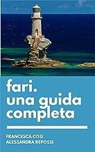 Fari, una guida completa: Storia, tecnica, vita da guardiani, il faro nell'arte (Italian Edition)