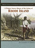 A Primary Source History of the Colony of Rhode Island (Primary Sources of the Thirteen Colonies and the Lost Colony)