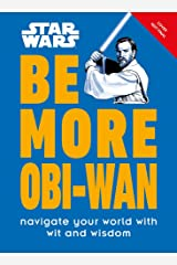 Star Wars Be More Obi-Wan: Navigate Your World with Wit and Wisdom Hardcover