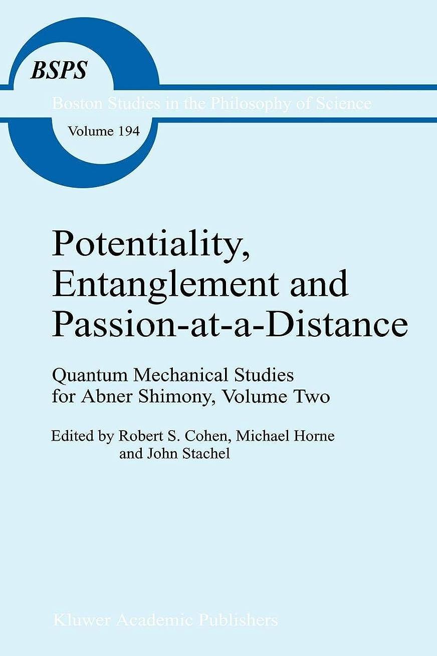 変成器イル苦痛Potentiality, Entanglement and Passion-at-a-Distance: Quantum Mechanical Studies for Abner Shimony, Volume Two (Boston Studies in the Philosophy and History of Science)