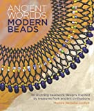 world beads - Ancient Worlds, Modern Beads: 30 Stunning Beadwork Designs Inspired by Treasures from Ancient Civilisations