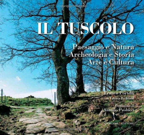 Il tuscolo. Paesaggio e Natura, Archeologia e Storia, Arte e Cultura. Ediz. illustrata