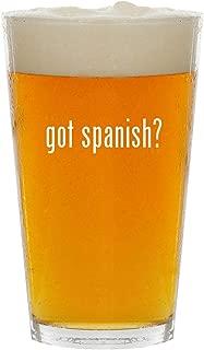 got spanish? - Glass 16oz Beer Pint