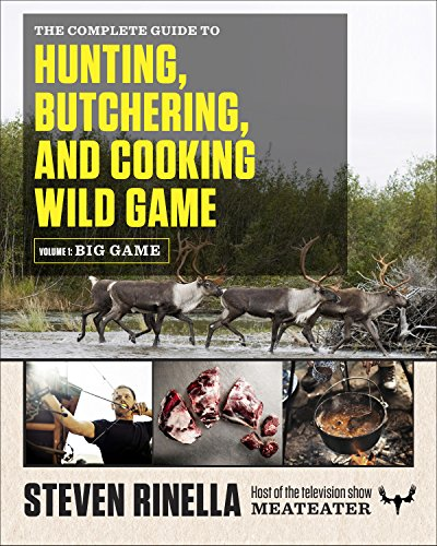 The Complete Guide to Hunting, Butchering, and Cooking Wild Game: Volume 1: Big Game by [Steven Rinella, John Hafner]