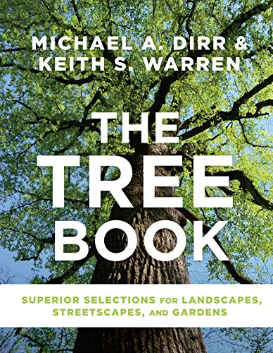 Compare Textbook Prices for The Tree Book: Superior Selections for Landscapes, Streetscapes, and Gardens  ISBN 9781604697148 by Dirr, Michael A.,Warren, Keith S.