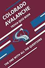 Colorado Avalanche Trivia Quiz Book: The One With All The Questions