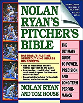 Nolan Ryan s Pitcher s Bible  The Ultimate Guide to Power Precision and Long-Term Performance