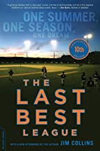 The Last Best League (10th anniversary edition): One Summer, One Season, One Dream