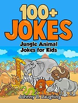 Jungle Animal Jokes for Kids: 100+ Funny Jokes (English Edition) van [Johnny B. Laughing]