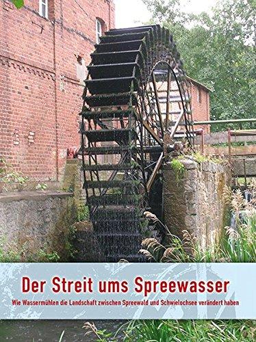 Der Streit ums Spreewasser: Wie Wassermühlen die Landschaft zwischen Spreewald und Schwielochsee verändert haben