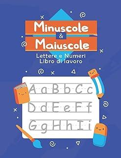 Minuscole & Maiuscole Lettere e Numeri Libro di lavoro: Diario di attività con tabelle dell'alfabeto per bambini - Libro d...