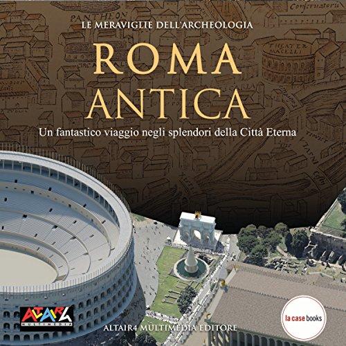 Antica Roma (Le meraviglie dell'Archeologia) | Paolo Carafa