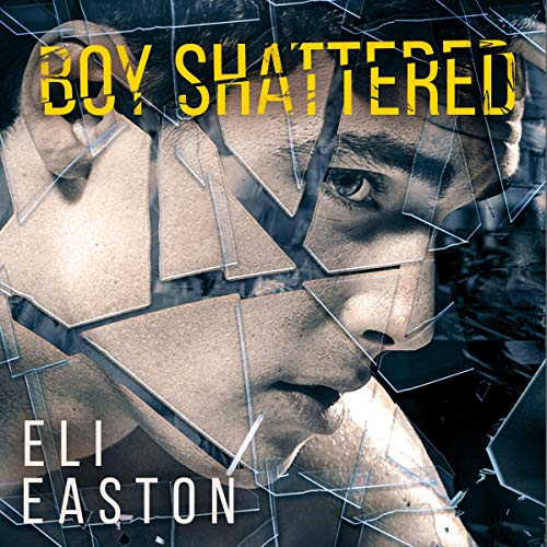 Boy Shattered Audiobook By Eli Easton cover art