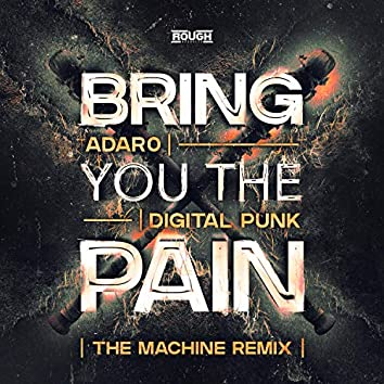 Bring You The Pain (The Machine Remix)