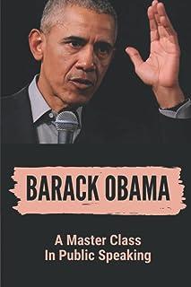 Barack Obama: A Master Class In Public Speaking: How To Start A Public Speech