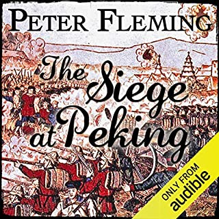 The Siege at Peking                   By:                                                                                                                                 Peter Fleming                               Narrated by:                                                                                                                                 David Shaw-Parker                      Length: 10 hrs and 18 mins     23 ratings     Overall 4.3