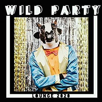 Wild Party Lounge 2020 - Summer Time, Memories, On the Beach, Places and Faces, Chill in Paradise