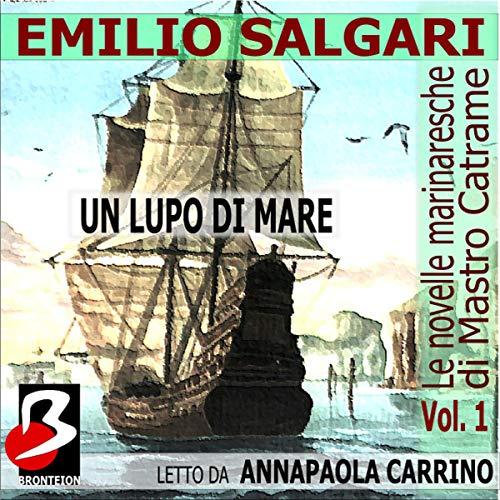 Le novelle marinaresche [The Sailor's Tales], Vol. 01: Un Lupo di Mare audiobook cover art