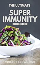 THE ULTIMTE SUPER IMMUNITY BOOK GUIDE: The Essential Nutrition Guide for Boosting Your Body's Defenses to Live Longer, Str...