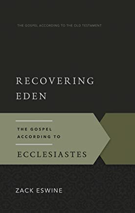 Recovering Eden: The Gospel According to Ecclesiastes (Gospel According to the Old Testament Book 14) (English Edition)