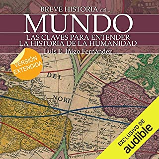 Breve historia del mundo                   By:                                                                                                                                 Luis Iñigo Fernández                               Narrated by:                                                                                                                                 Maria del Carmen Siccardi                      Length: 8 hrs and 22 mins     36 ratings     Overall 4.1